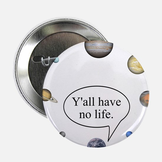 "Y'all have no life 2.25"" Button"