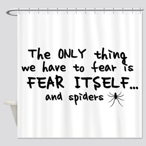 Fear itself and spiders Shower Curtain
