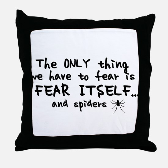 Fear itself and spiders Throw Pillow
