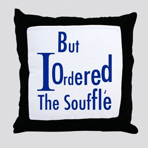 But I Ordered The Souffle Throw Pillow