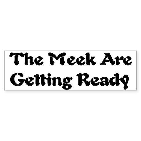 Meek Are Getting Ready Bumper Sticker