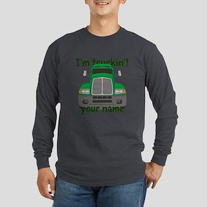 Personalized Im Truckin Long Sleeve Dark T-Shirt