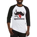 I Mustache You a Question Baseball Jersey