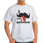I Mustache You a Question Light T-Shirt
