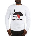 I Mustache You a Question Long Sleeve T-Shirt