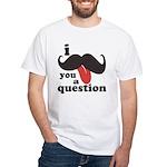 I Mustache You a Question White T-Shirt