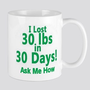 I Lost 30 lbs In 30 Days Mug
