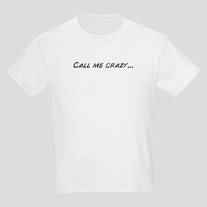 Call me crazy... T-Shirt