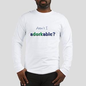 Aren't I Adorkable? Long Sleeve T-Shirt