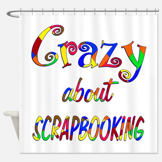 Crazy About Scrapbooking Shower Curtain