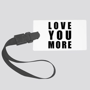 Love You More Large Luggage Tag