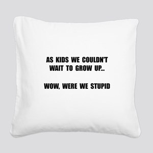 Grow Up Stupid Square Canvas Pillow
