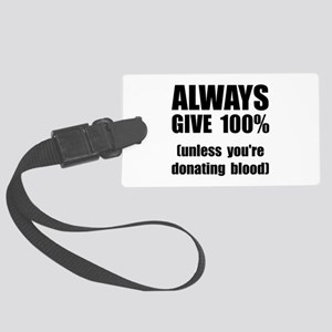 Always Give 100 Percent Large Luggage Tag