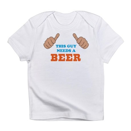 This Guy Needs a Beer Infant T-Shirt