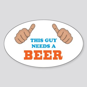 This Guy Needs a Beer Sticker (Oval)