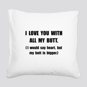 Love You With Butt Square Canvas Pillow
