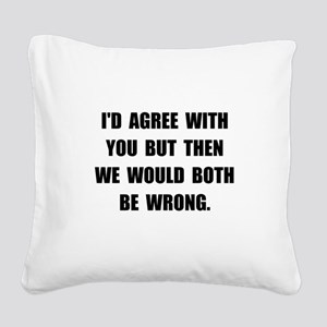 Both Be Wrong Square Canvas Pillow