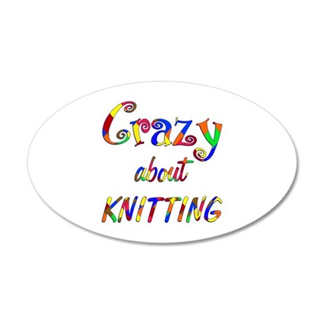 Crazy About Knitting 20x12 Oval Wall Decal