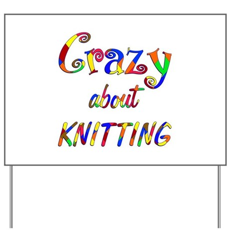 Crazy About Knitting Yard Sign