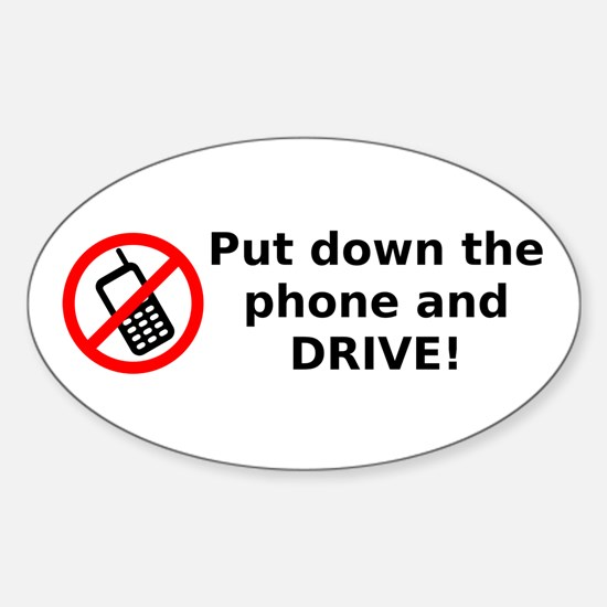 Put down the phone and DRIVE! Sticker (Oval)