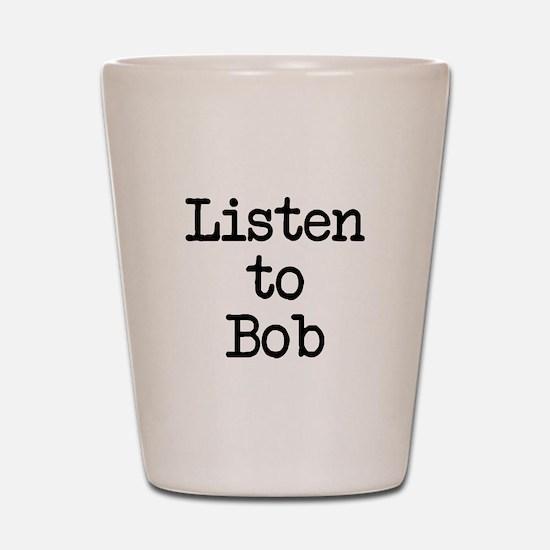Listen to Bob Shot Glass