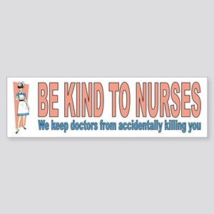 Be kind to nurses (bumper sticker)