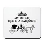 My Other Ride Is A Barouche Mousepad