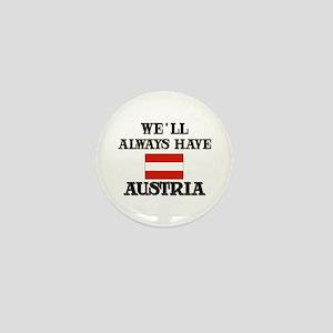 We Will Always Have Austria Mini Button