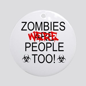 Zombies Were People Too! Ornament (Round)