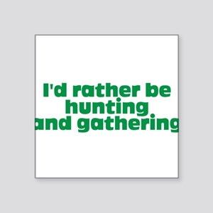 I'd rather be hunting and gathering Square Sticker