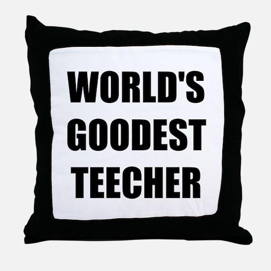 Worlds Goodest Teacher Throw Pillow