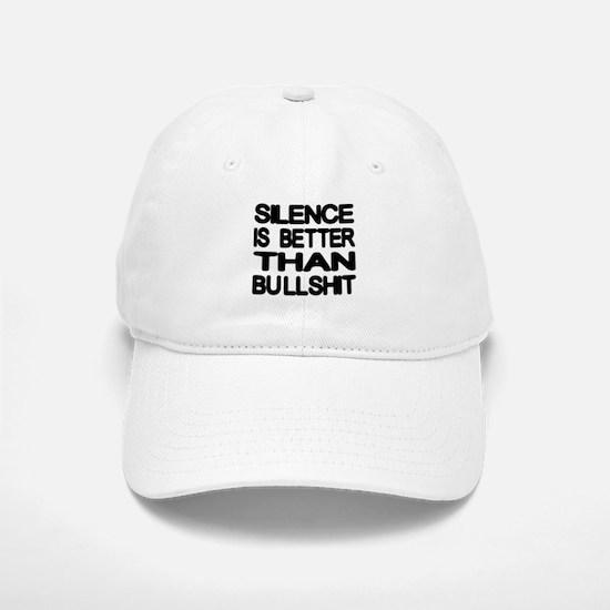 Silence Is Better Than Bullshit Baseball Baseball Cap