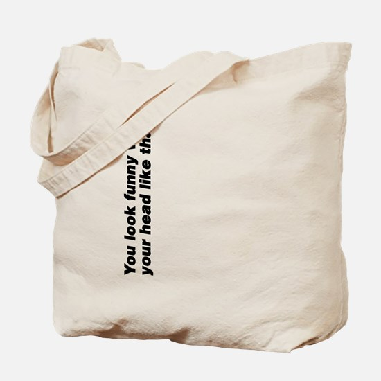 Your head looks funny Tote Bag