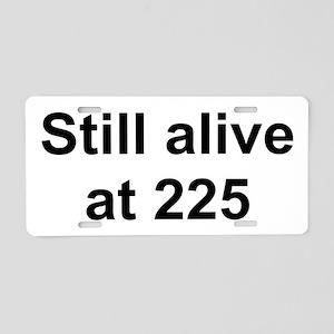 TEXT Still alive at 225 Aluminum License Plate