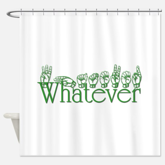Whatever in ASL Shower Curtain