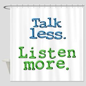 Talk Less. Listen More. Shower Curtain