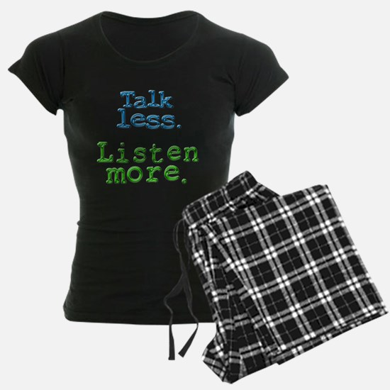 Talk Less. Listen More. Pajamas