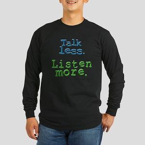 Talk Less. Listen More. Long Sleeve Dark T-Shirt