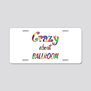 Crazy About Ballroom Aluminum License Plate