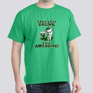 I Dont Get Drunk, I Get Awesome! Dark T-Shirt