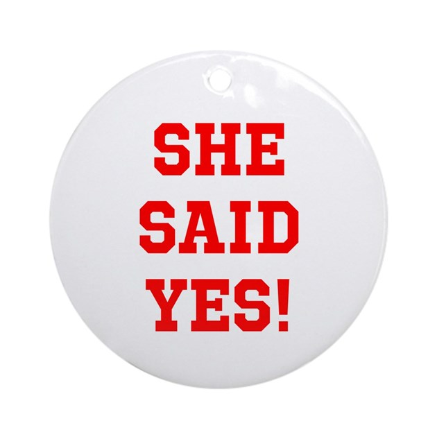She Said Yes Ornament Round By Funnyshirtdude