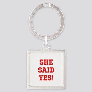 She said yes Square Keychain