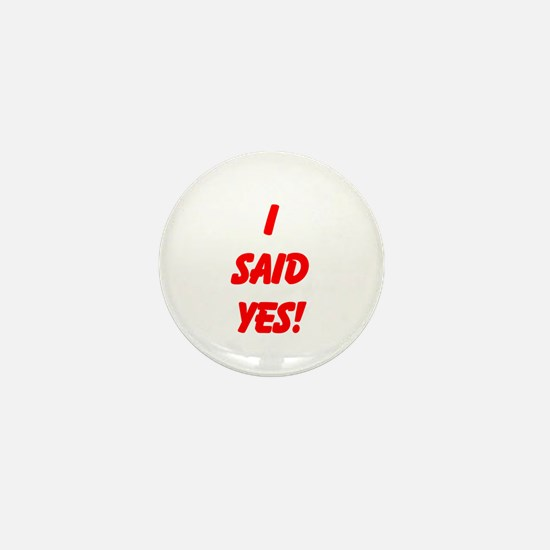 I said yes! Mini Button