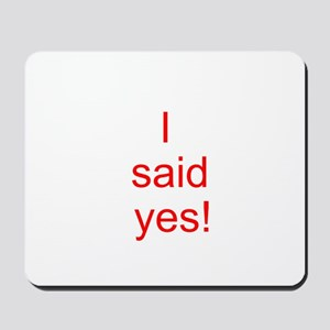 I said yes! Mousepad
