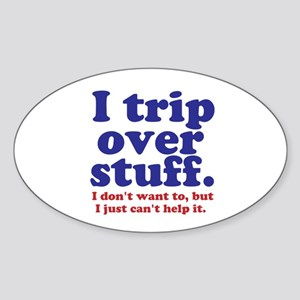 I Trip Over Stuff Sticker (Oval)