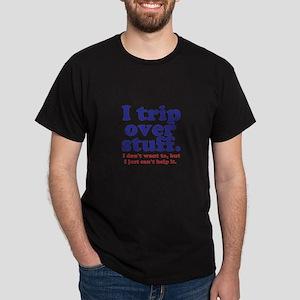 I Trip Over Stuff Dark T-Shirt