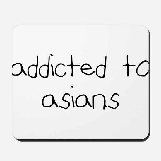Addicted to Asians Mousepad
