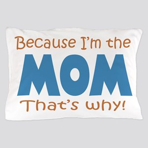 Because I'm the Mom Pillow Case