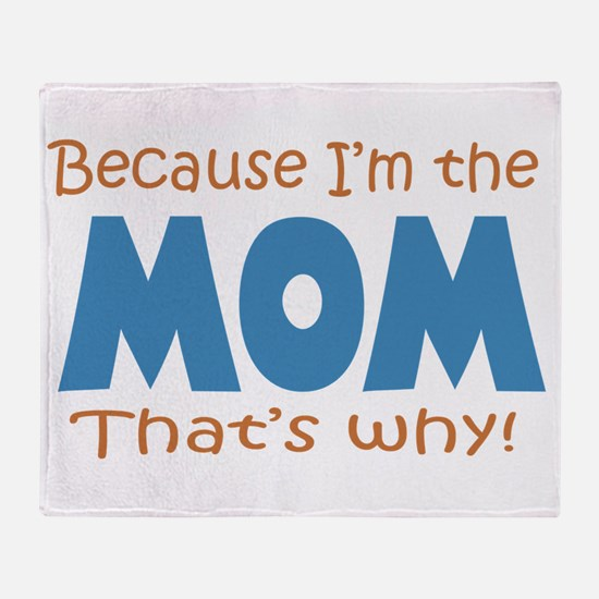 Because I'm the Mom Throw Blanket