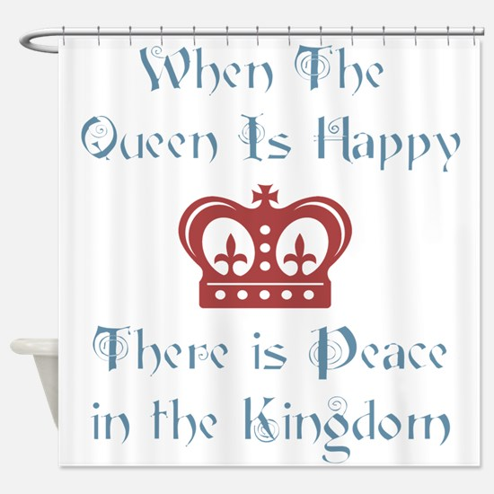 Queen is happy Shower Curtain
